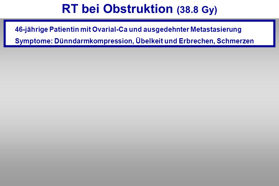RT bei Obstruktion (38.8 Gy)