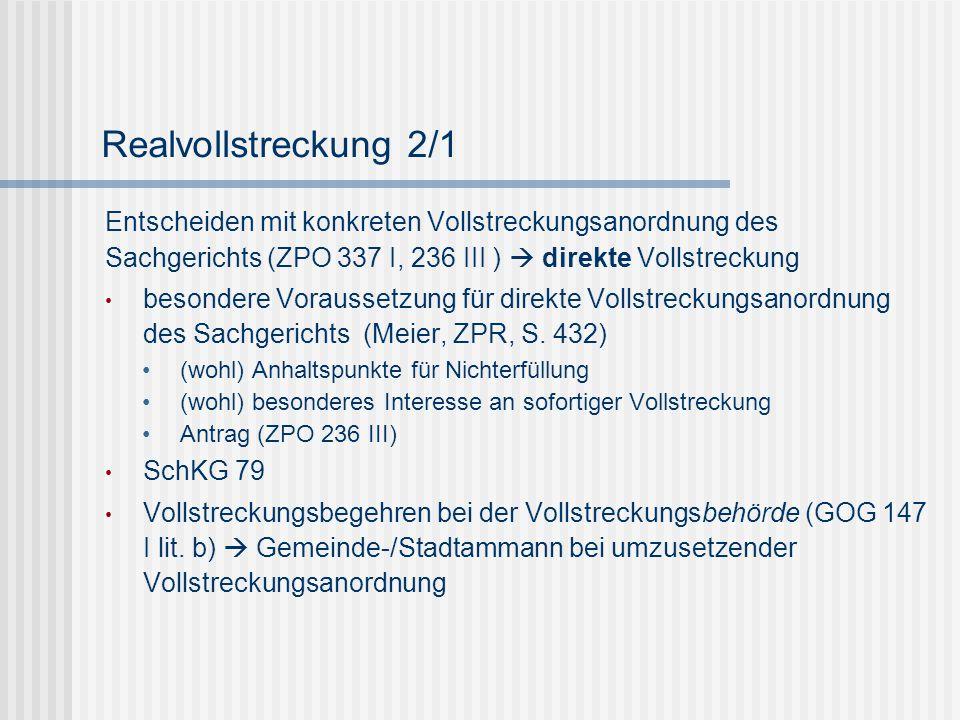 Realvollstreckung 2/1 Entscheiden mit konkreten Vollstreckungsanordnung des Sachgerichts (ZPO 337 I, 236 III )  direkte Vollstreckung.