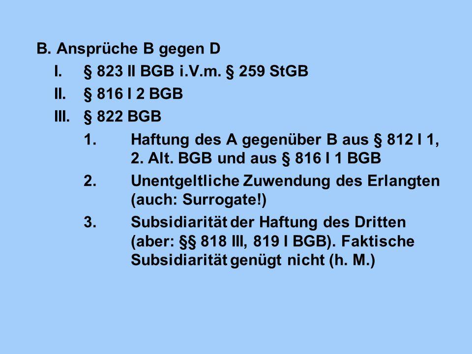 B. Ansprüche B gegen D I. § 823 II BGB i.V.m. § 259 StGB. II. § 816 I 2 BGB. III. § 822 BGB.