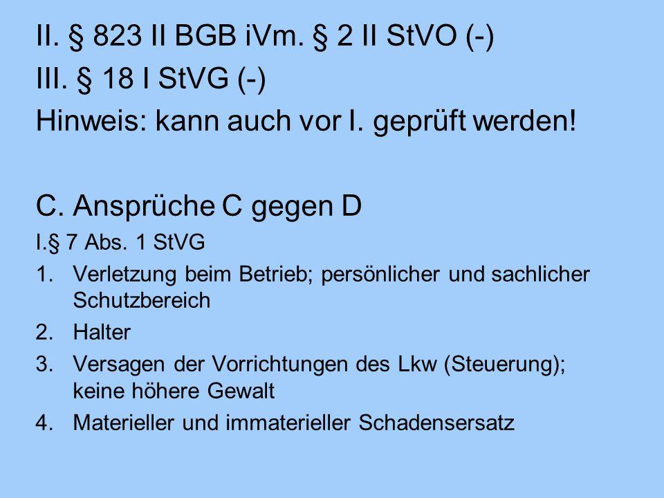 II. § 823 II BGB iVm. § 2 II StVO (-) III. § 18 I StVG (-)