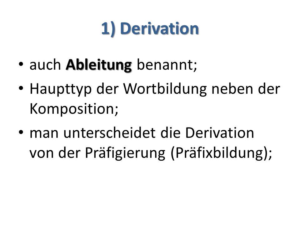 1) Derivation auch Ableitung benannt;