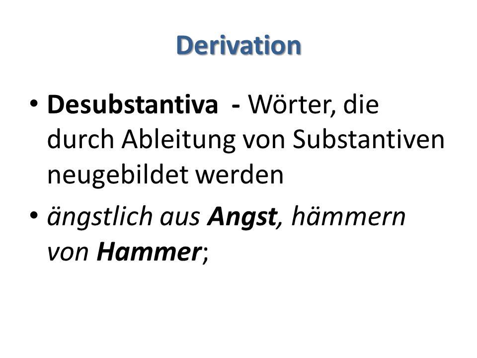 Derivation Desubstantiva - Wörter, die durch Ableitung von Substantiven neugebildet werden.