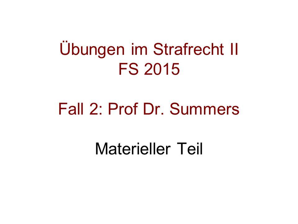Übungen im Strafrecht II FS 2015 Fall 2: Prof Dr
