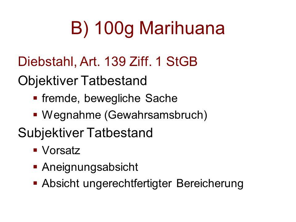 B) 100g Marihuana Diebstahl, Art. 139 Ziff. 1 StGB