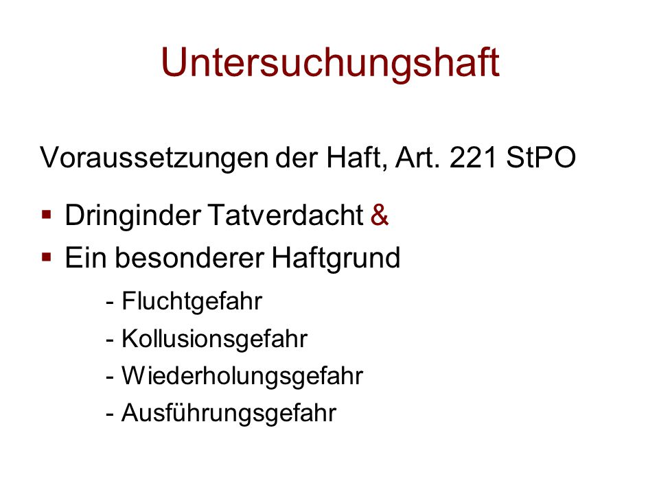 Untersuchungshaft Voraussetzungen der Haft, Art. 221 StPO