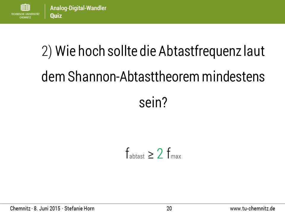 2) Wie hoch sollte die Abtastfrequenz laut dem Shannon-Abtasttheorem mindestens sein