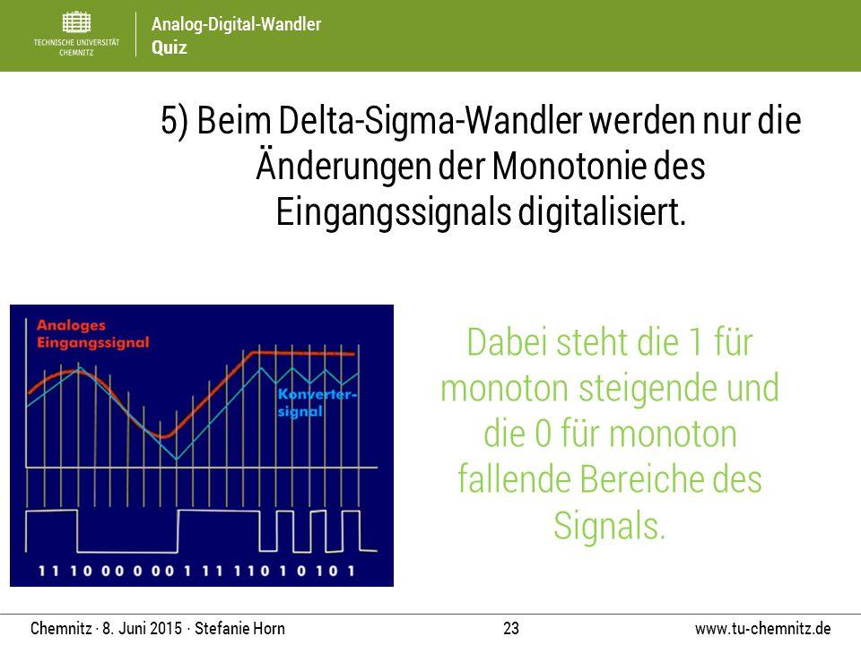 5) Beim Delta-Sigma-Wandler werden nur die Änderungen der Monotonie des Eingangssignals digitalisiert.