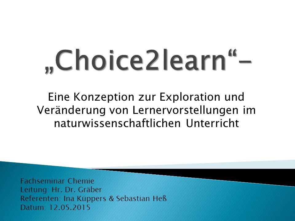 """""""Choice2learn - Eine Konzeption zur Exploration und Veränderung von Lernervorstellungen im naturwissenschaftlichen Unterricht."""