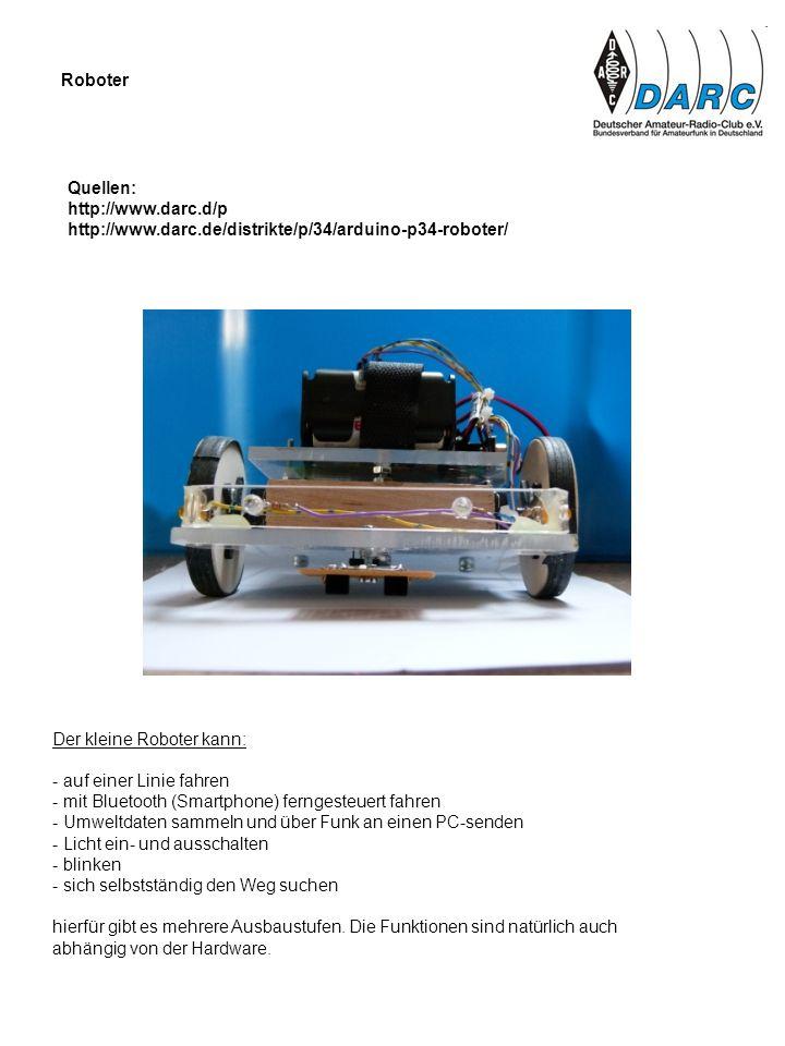 Roboter Quellen: http://www.darc.d/p. http://www.darc.de/distrikte/p/34/arduino-p34-roboter/ Der kleine Roboter kann: