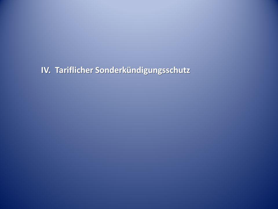 IV. Tariflicher Sonderkündigungsschutz