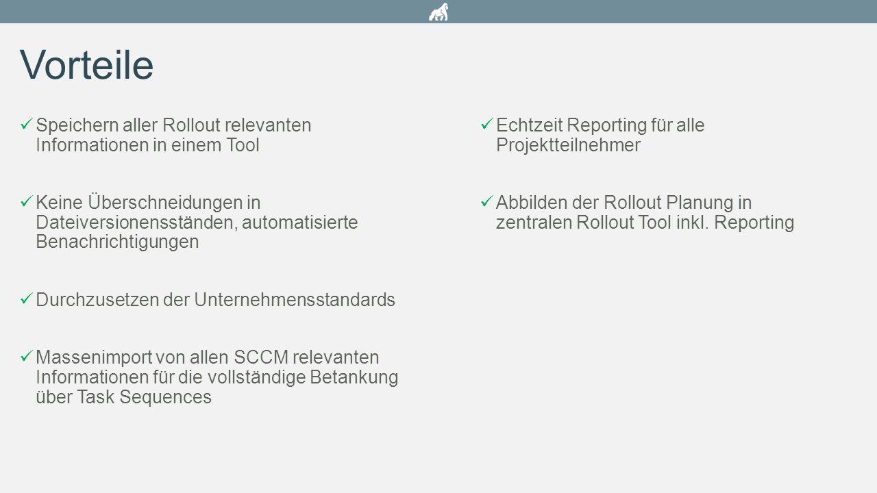 Vorteile Speichern aller Rollout relevanten Informationen in einem Tool.