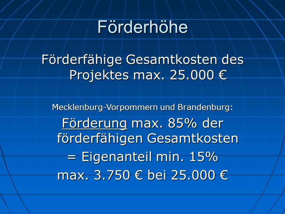 Förderhöhe Förderfähige Gesamtkosten des Projektes max. 25.000 €