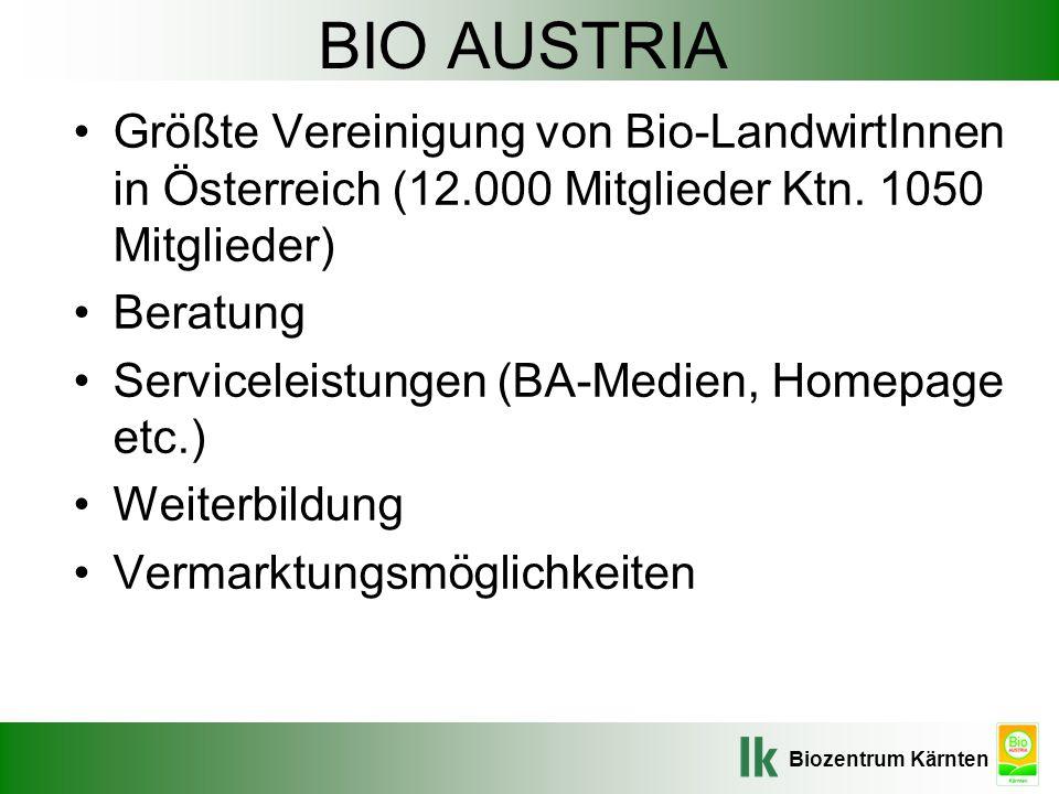 BIO AUSTRIA Größte Vereinigung von Bio-LandwirtInnen in Österreich (12.000 Mitglieder Ktn. 1050 Mitglieder)