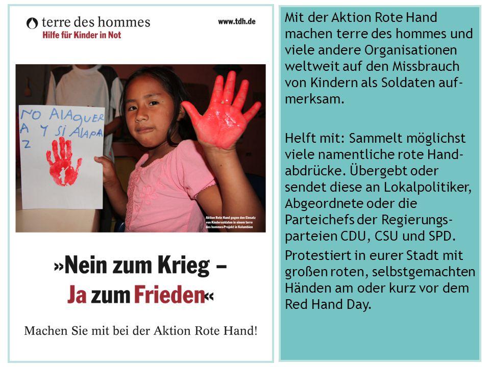 Mit der Aktion Rote Hand machen terre des hommes und viele andere Organisationen weltweit auf den Missbrauch von Kindern als Soldaten auf-merksam.