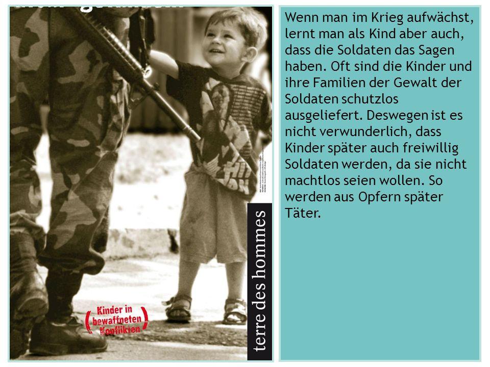 Wenn man im Krieg aufwächst, lernt man als Kind aber auch, dass die Soldaten das Sagen haben.