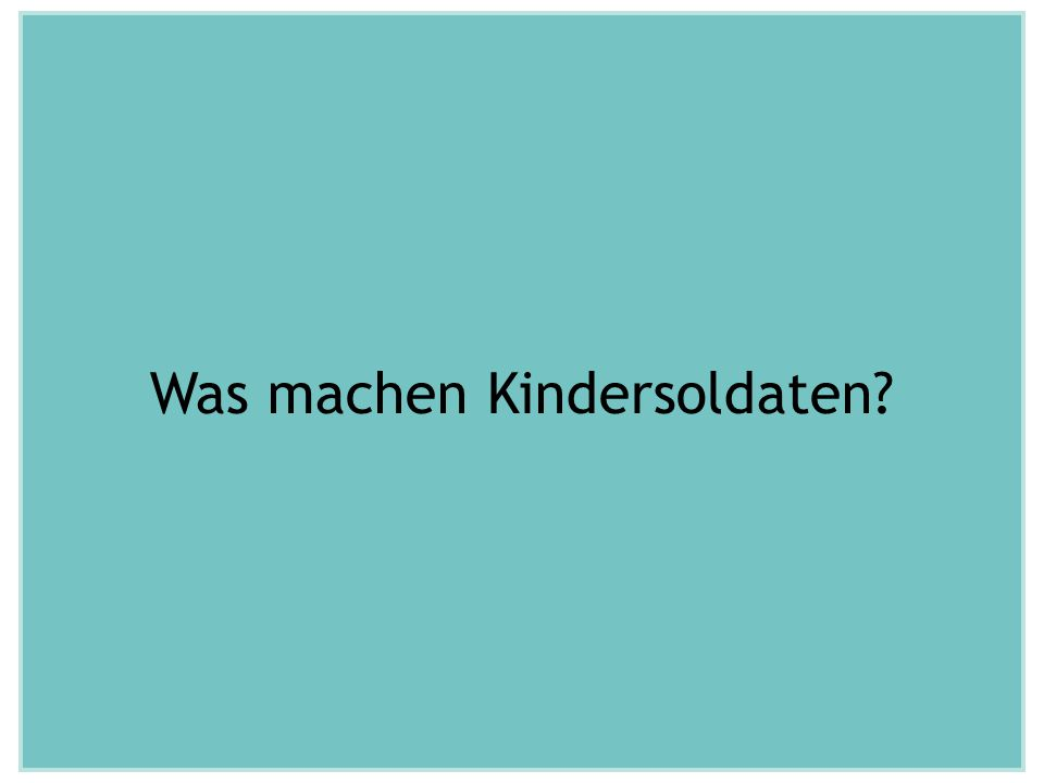 Was machen Kindersoldaten