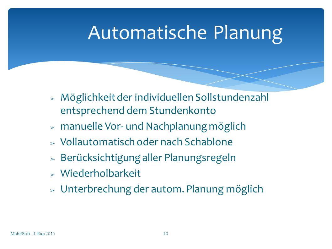 Automatische Planung Möglichkeit der individuellen Sollstundenzahl entsprechend dem Stundenkonto. manuelle Vor- und Nachplanung möglich.
