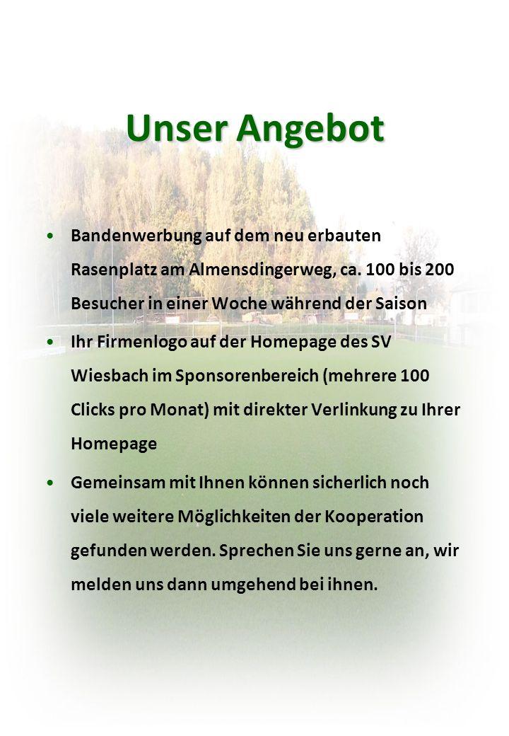 Unser Angebot Bandenwerbung auf dem neu erbauten Rasenplatz am Almensdingerweg, ca. 100 bis 200 Besucher in einer Woche während der Saison.