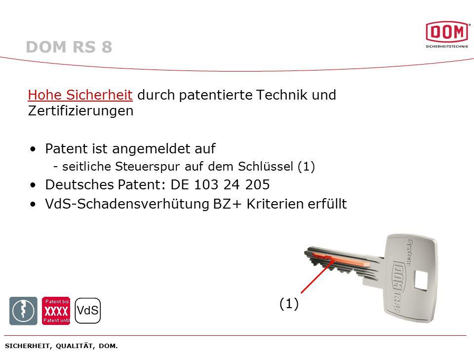 DOM RS 8 Hohe Sicherheit durch patentierte Technik und Zertifizierungen. Patent ist angemeldet auf.