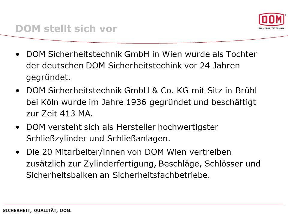 DOM stellt sich vor DOM Sicherheitstechnik GmbH in Wien wurde als Tochter der deutschen DOM Sicherheitstechink vor 24 Jahren gegründet.