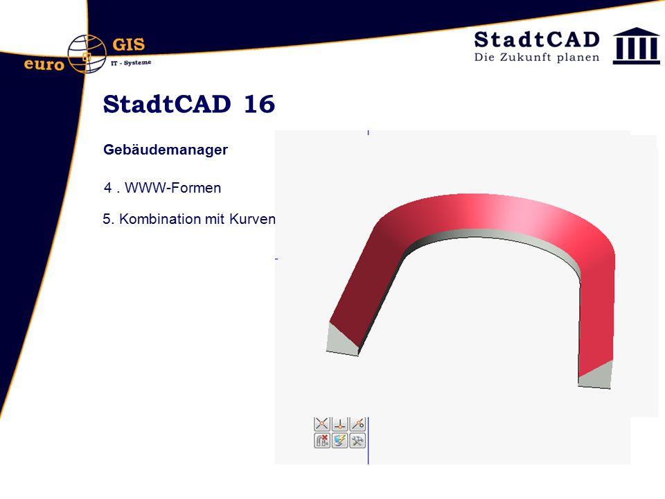 StadtCAD 16 Gebäudemanager 4 . WWW-Formen 5. Kombination mit Kurven