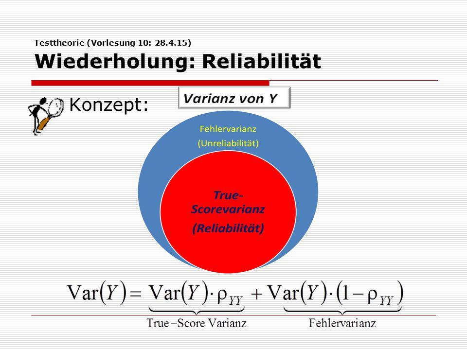 Testtheorie (Vorlesung 10: 28.4.15) Wiederholung: Reliabilität