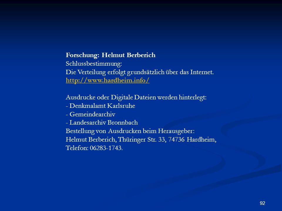 Forschung: Helmut Berberich Schlussbestimmung: Die Verteilung erfolgt grundsätzlich über das Internet. http://www.hardheim.info/ Ausdrucke oder Digitale Dateien werden hinterlegt: - Denkmalamt Karlsruhe