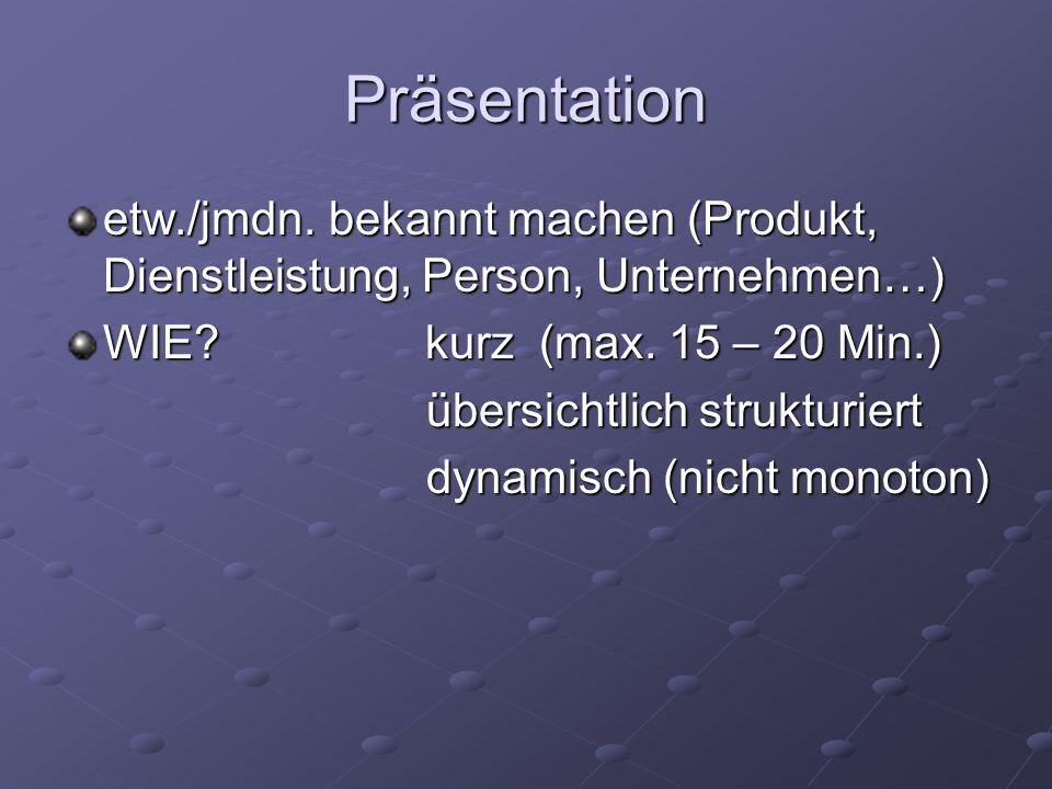 Präsentation etw./jmdn. bekannt machen (Produkt, Dienstleistung, Person, Unternehmen…) WIE kurz (max. 15 – 20 Min.)