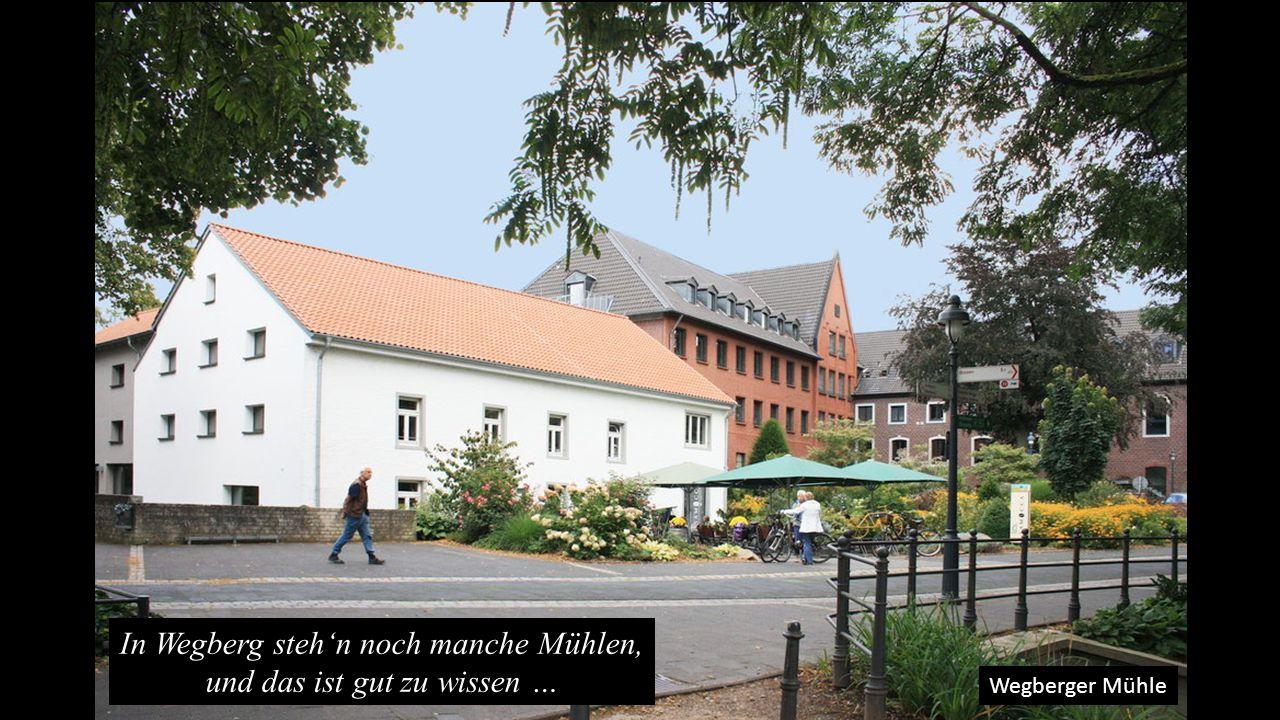 In Wegberg steh'n noch manche Mühlen, und das ist gut zu wissen …