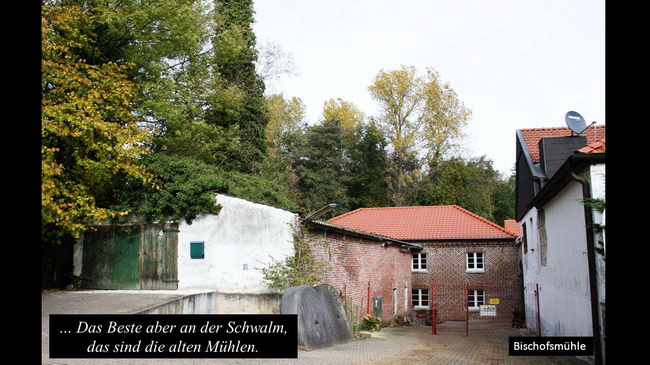 … Das Beste aber an der Schwalm, das sind die alten Mühlen.