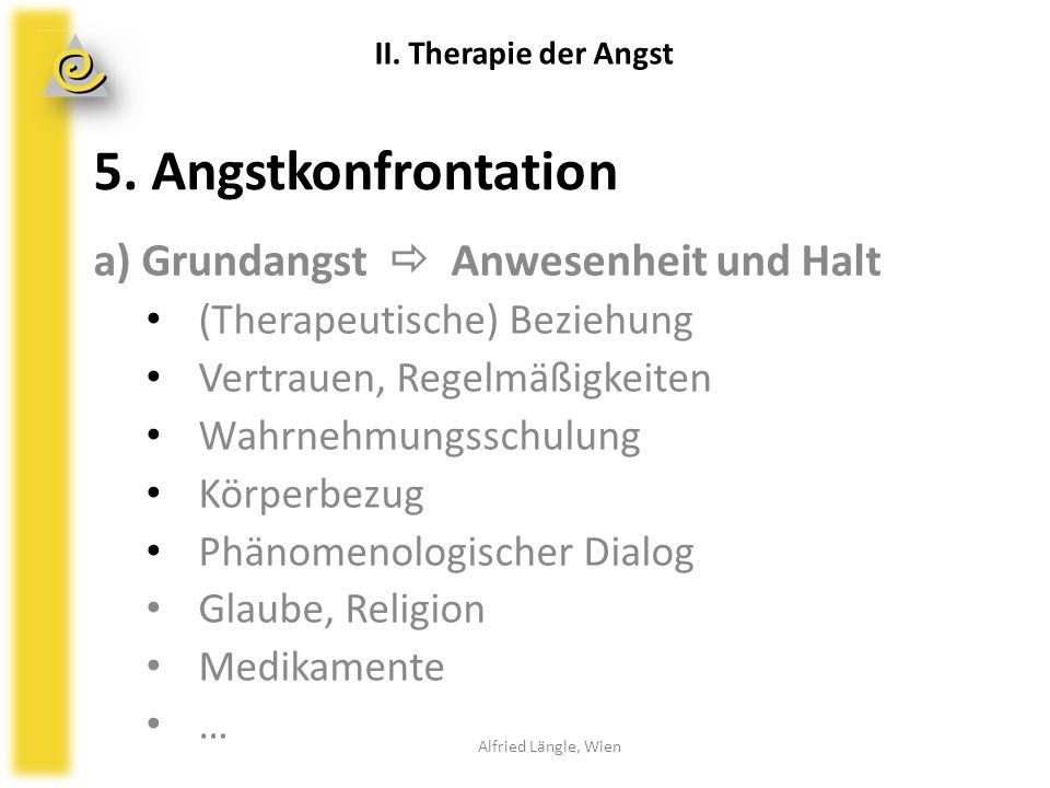 5. Angstkonfrontation a) Grundangst  Anwesenheit und Halt