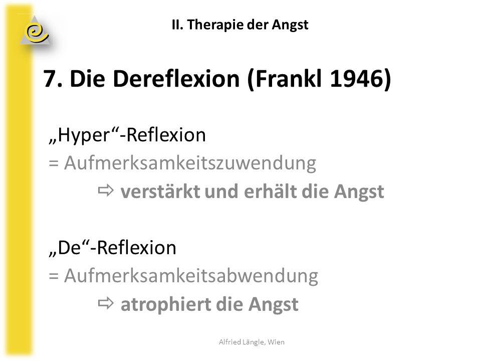 7. Die Dereflexion (Frankl 1946)