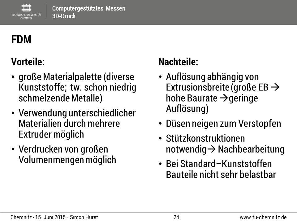 FDM Vorteile: große Materialpalette (diverse Kunststoffe; tw. schon niedrig schmelzende Metalle)