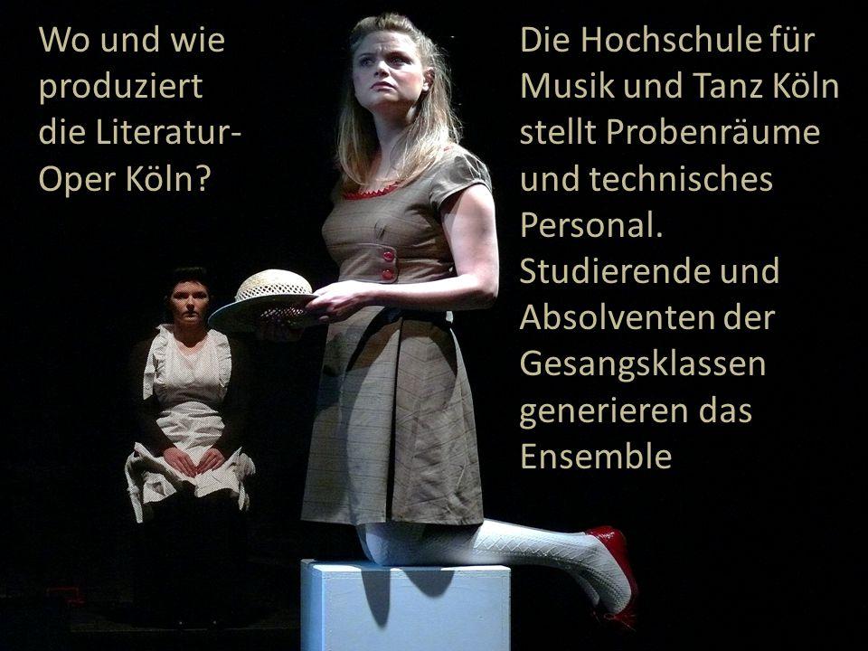 Wo und wie produziert. die Literatur- Oper Köln Die Hochschule für Musik und Tanz Köln stellt Probenräume und technisches Personal.