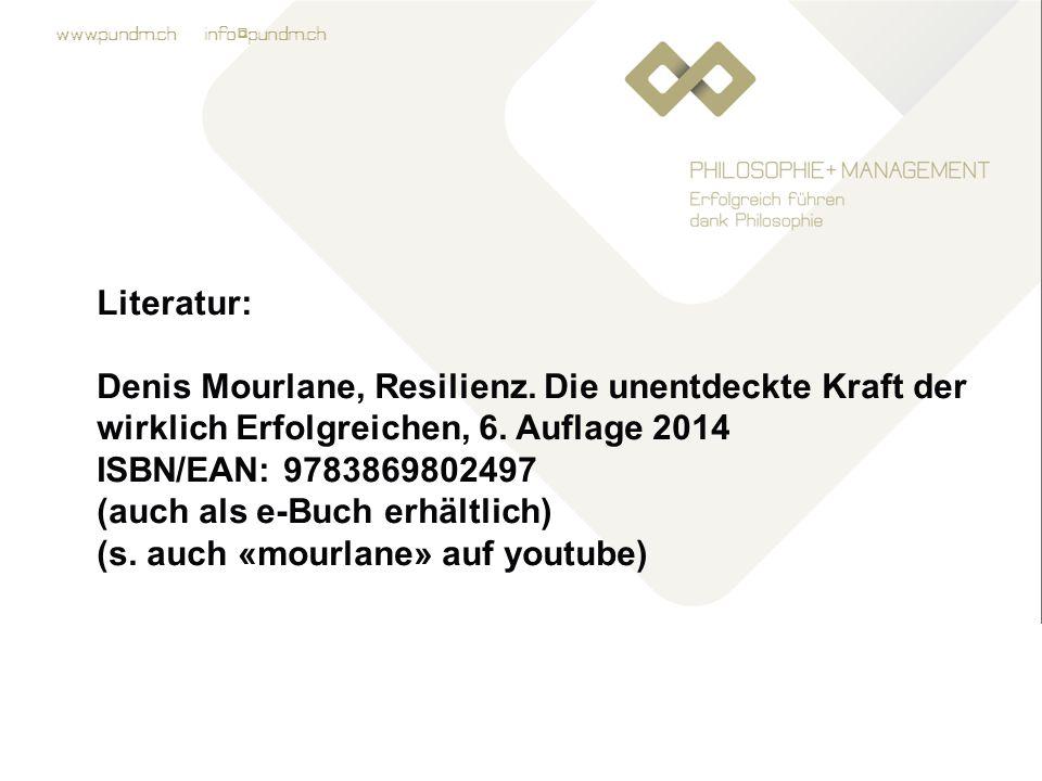Literatur: Denis Mourlane, Resilienz. Die unentdeckte Kraft der wirklich Erfolgreichen, 6. Auflage 2014.