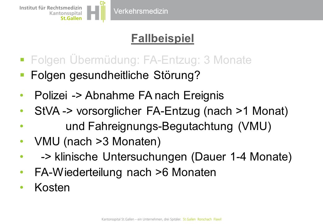 Fallbeispiel Folgen Übermüdung: FA-Entzug: 3 Monate. Folgen gesundheitliche Störung Polizei -> Abnahme FA nach Ereignis.