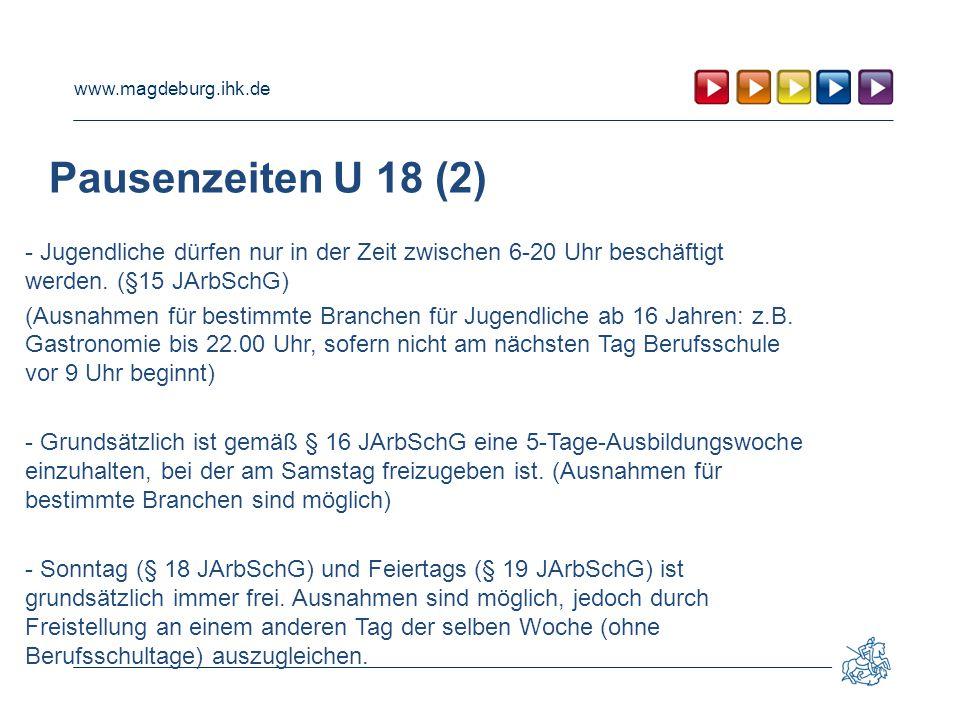 Pausenzeiten U 18 (2) - Jugendliche dürfen nur in der Zeit zwischen 6-20 Uhr beschäftigt werden. (§15 JArbSchG)