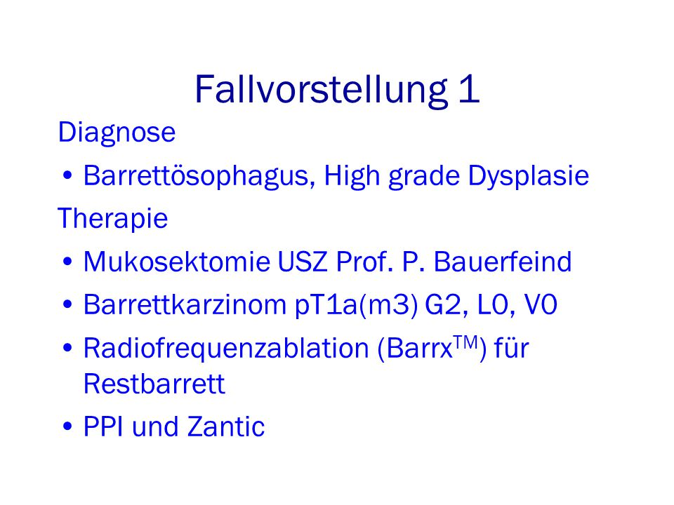 Fallvorstellung 1 Diagnose Barrettösophagus, High grade Dysplasie