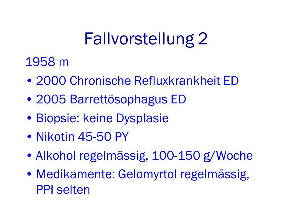 Fallvorstellung 2 1958 m 2000 Chronische Refluxkrankheit ED