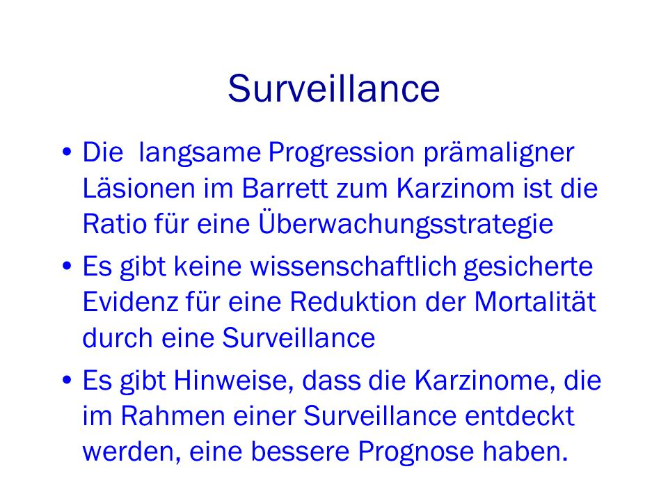 Surveillance Die langsame Progression prämaligner Läsionen im Barrett zum Karzinom ist die Ratio für eine Überwachungsstrategie.
