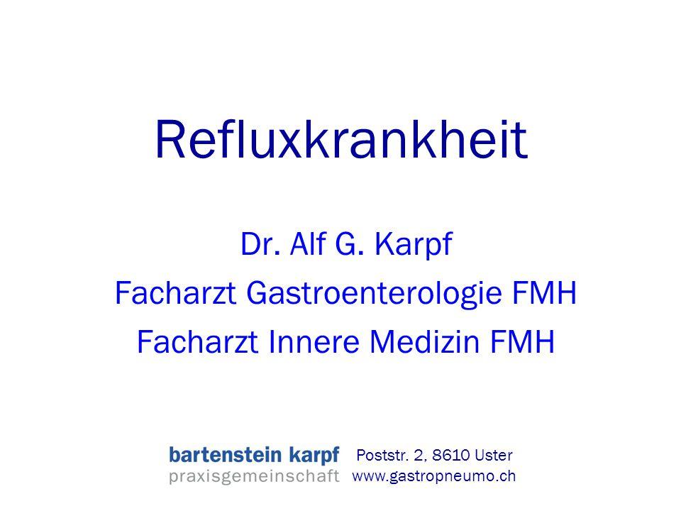 Refluxkrankheit Dr. Alf G. Karpf Facharzt Gastroenterologie FMH