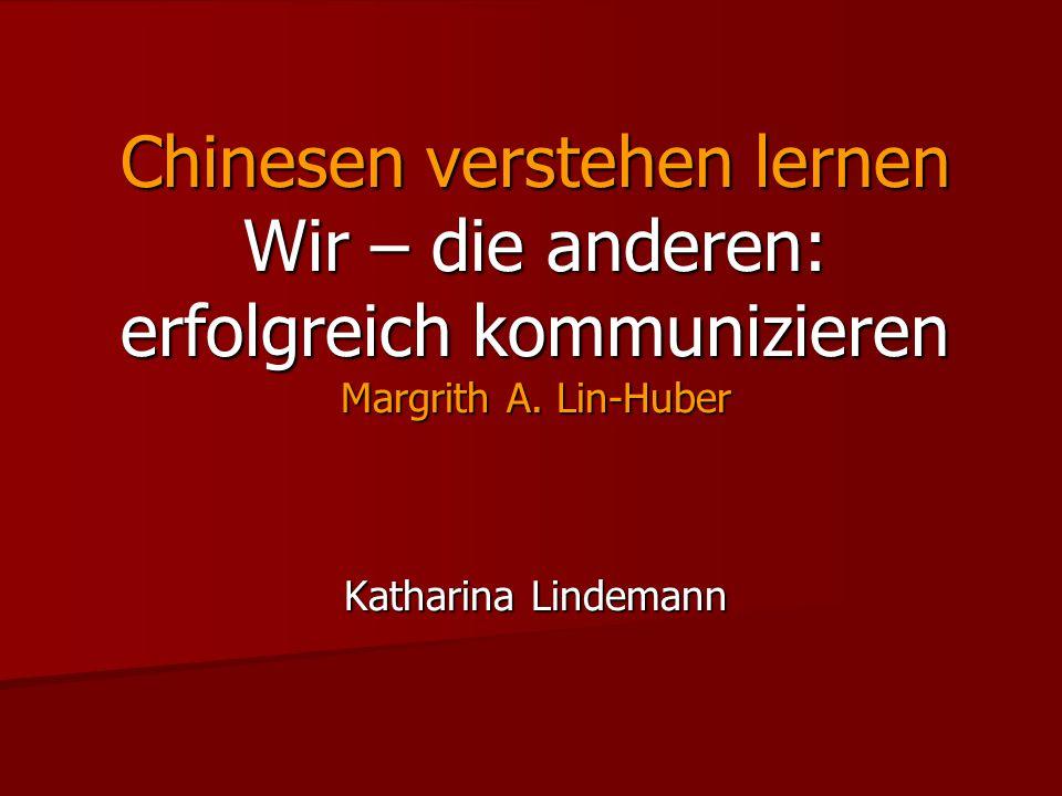 Chinesen verstehen lernen Wir – die anderen: erfolgreich kommunizieren Margrith A.