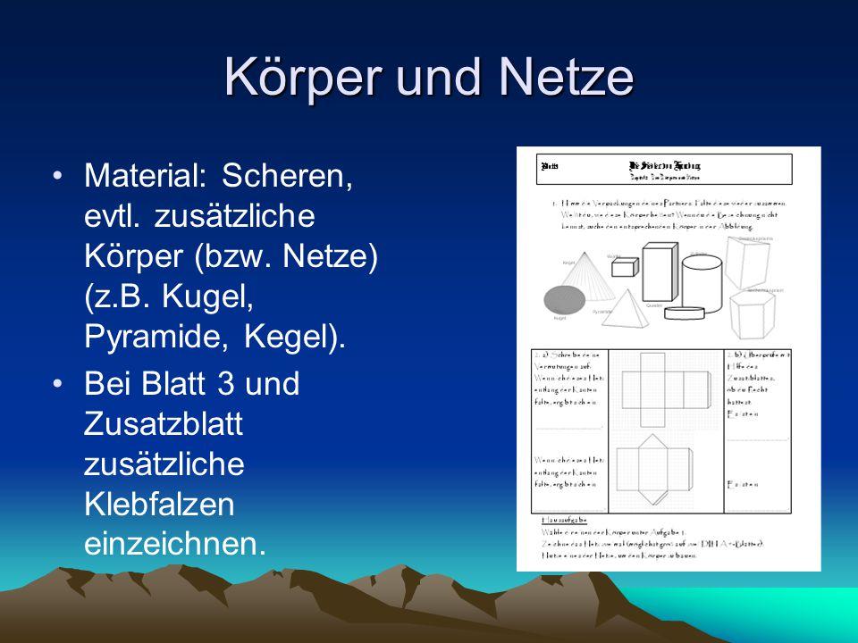Körper und Netze Material: Scheren, evtl. zusätzliche Körper (bzw. Netze) (z.B. Kugel, Pyramide, Kegel).