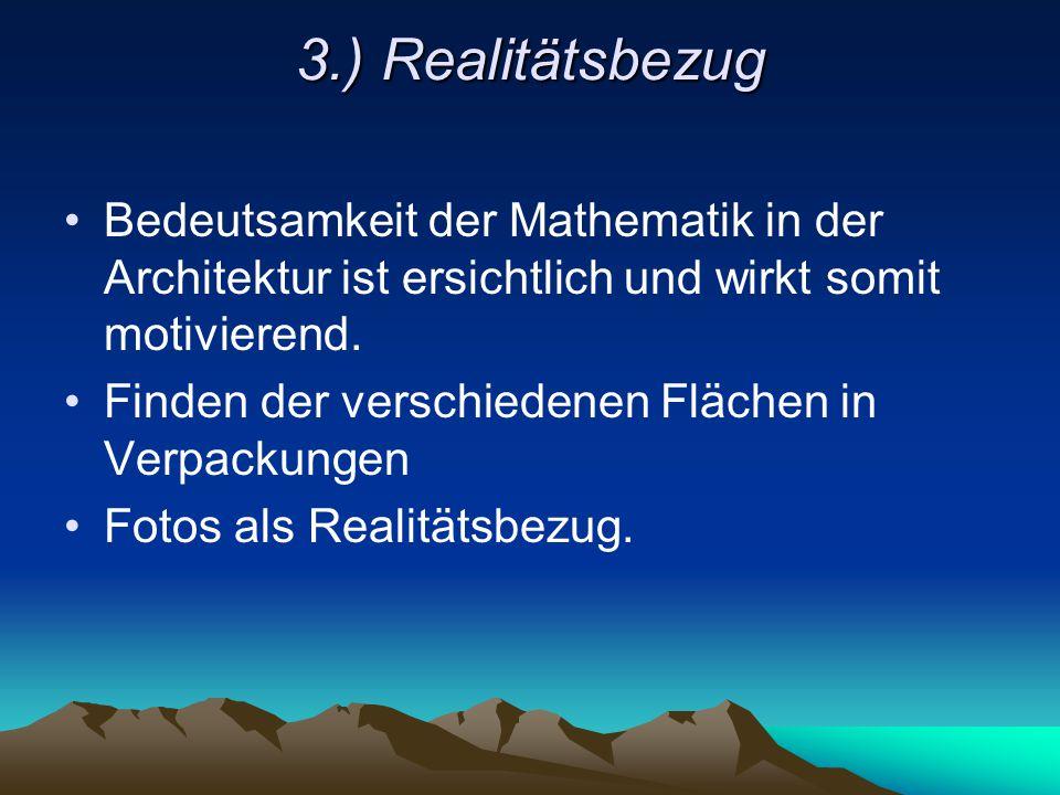 3.) Realitätsbezug Bedeutsamkeit der Mathematik in der Architektur ist ersichtlich und wirkt somit motivierend.