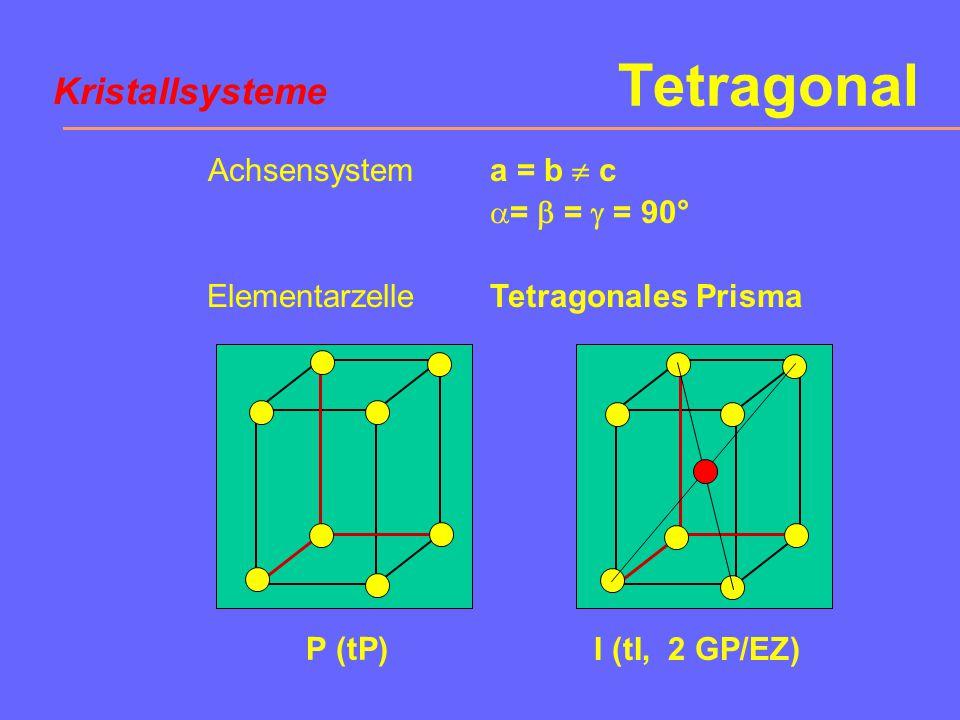 Tetragonal Kristallsysteme Achsensystem Elementarzelle a = b  c