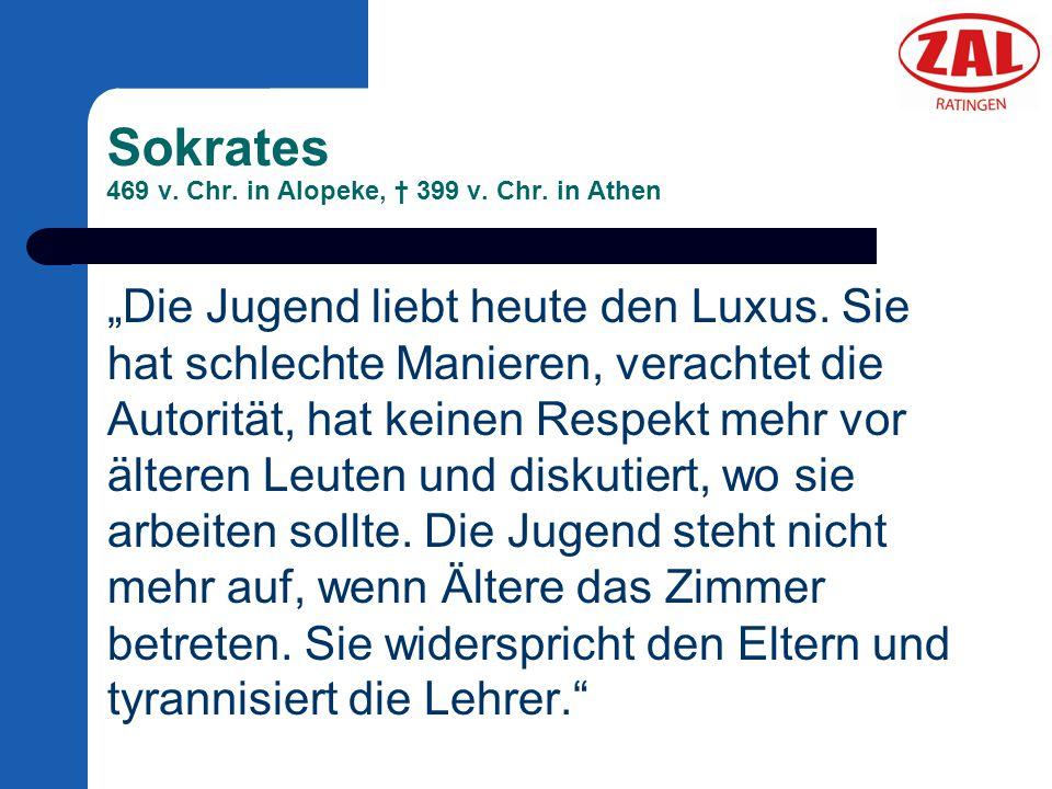 Sokrates 469 v. Chr. in Alopeke, † 399 v. Chr. in Athen