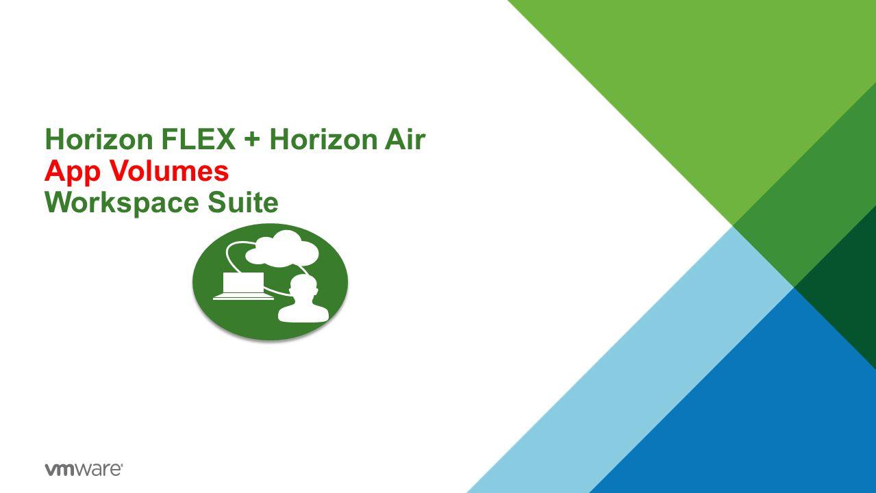 Horizon FLEX + Horizon Air App Volumes Workspace Suite