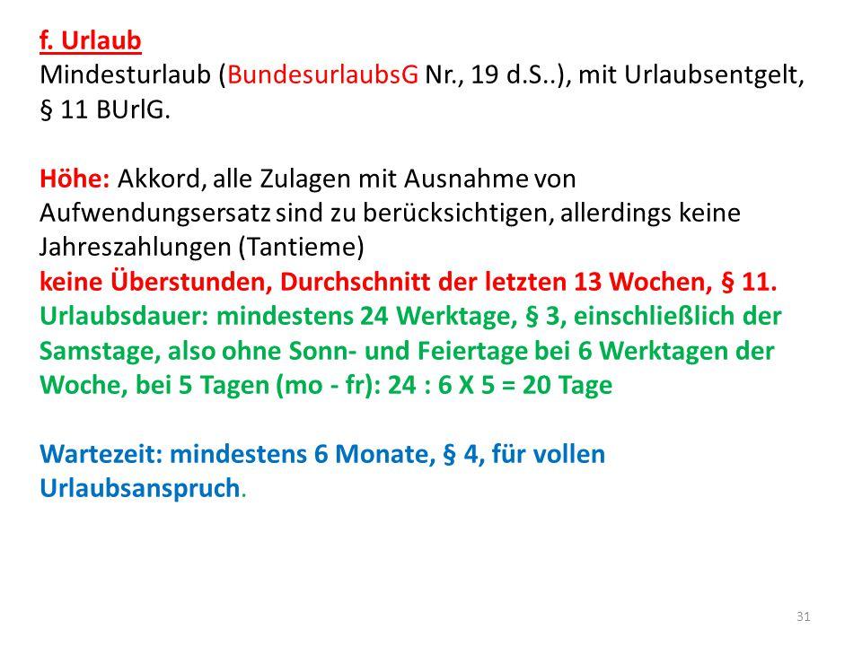 f. Urlaub Mindesturlaub (BundesurlaubsG Nr., 19 d.S..), mit Urlaubsentgelt, § 11 BUrlG.