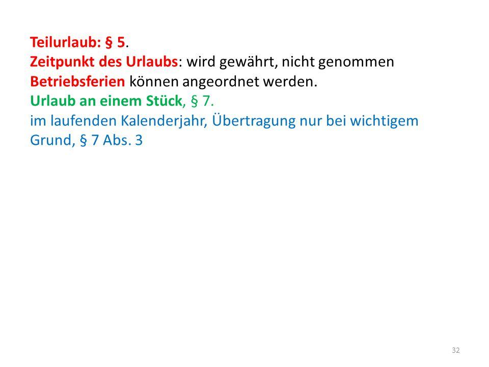 Teilurlaub: § 5. Zeitpunkt des Urlaubs: wird gewährt, nicht genommen. Betriebsferien können angeordnet werden.