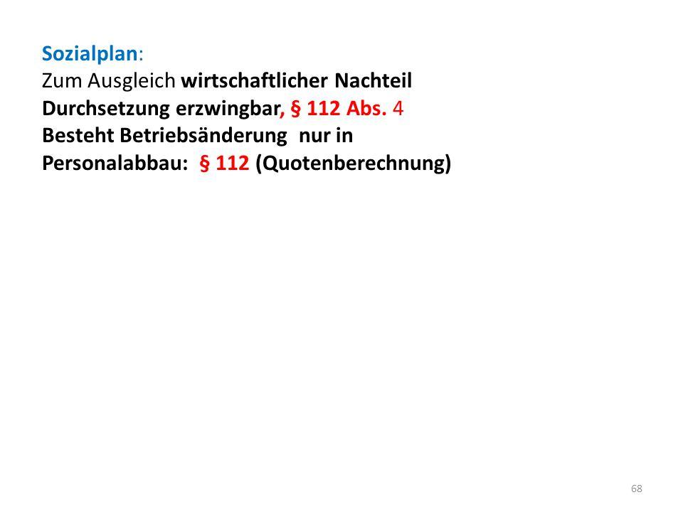 Sozialplan: Zum Ausgleich wirtschaftlicher Nachteil. Durchsetzung erzwingbar, § 112 Abs. 4. Besteht Betriebsänderung nur in.